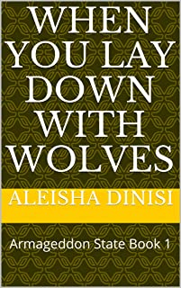 When You Lay Down with Wolves: Armageddon State Book 1