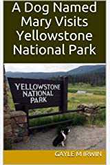 A Dog Named Mary Visits Yellowstone National Park Kindle Edition