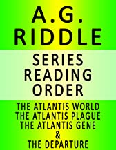 A.G. RIDDLE — SERIES READING ORDER (SERIES LIST) — IN ORDER: THE ATLANTIS WORLD, THE ATLANTIS PLAGUE, THE ATLANTIS GENE & THE DEPARTURE
