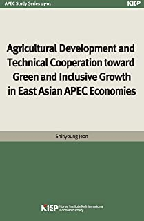 Agricultural Development and Technical Cooperation toward Green and Inclusive Growth in East Asian APEC Economies