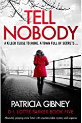 Tell Nobody: Absolutely gripping crime fiction with unputdownable mystery and suspense (Detective Lottie Parker Book 5) (English Edition) Formato Kindle