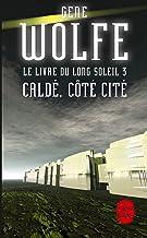 Livres Caldé, côté cité (Le Livre du long soleil, tome 3) (Imaginaire) PDF