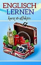 Englisch Lernen kurz & effektiv: Verbesser dein Wortschatz und Grammatik in nur 15 Minuten pro Tag (German Edition)