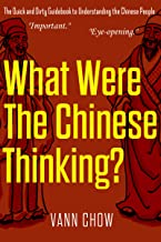 What Were the Chinese Thinking: A Quick and Dirty Guidebook to Understanding the Chinese People
