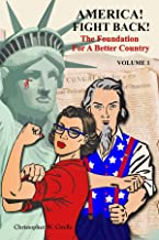 America! Fight Back!: The Foundation For A Better Country (Volume Book 1)