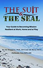 The Suit & The SEAL: Your Guide to Becoming Mission Resilient at work, home and at play