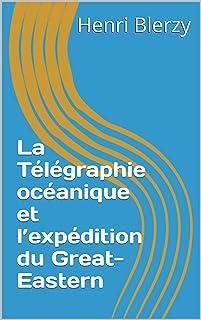 La Télégraphie océanique et l'expédition du Great-Eastern (French Edition)