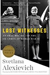 Last Witnesses: An Oral History of the Children of World War II Kindle Edition