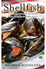 SHELLFISH: 85 Recipes for Lobsters, Shrimp, Scallops, Crabs, Clams, Mussels, Oysters, & Squid Kindle Edition