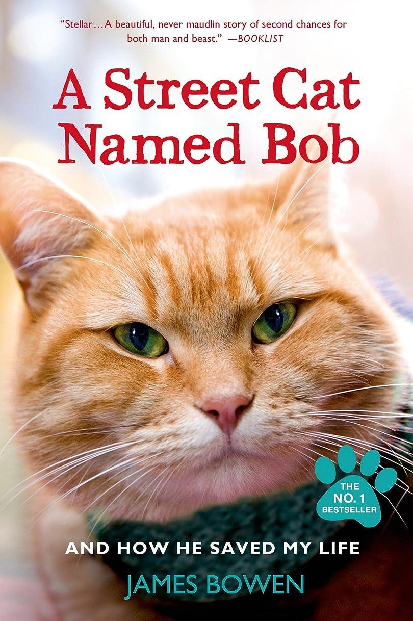 ソロシフトバウンスA Street Cat Named Bob: And How He Saved My Life (English Edition)
