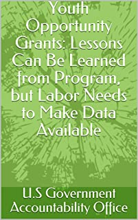 Youth Opportunity Grants: Lessons Can Be Learned from Program, but Labor Needs to Make Data Available (English Edition)