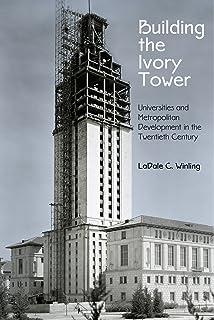 Building the Ivory Tower: Universities and Metropolitan Development in the Twentieth Century