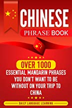 Chinese Phrase Book: Over 1000 Essential Mandarin Phrases You Don't Want to Be Without on Your Trip to China (English Edition)
