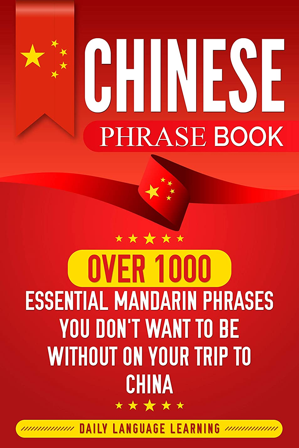手がかり透けて見える人気Chinese Phrase Book: Over 1000 Essential Mandarin Phrases You Don't Want to Be Without on Your Trip to China (English Edition)