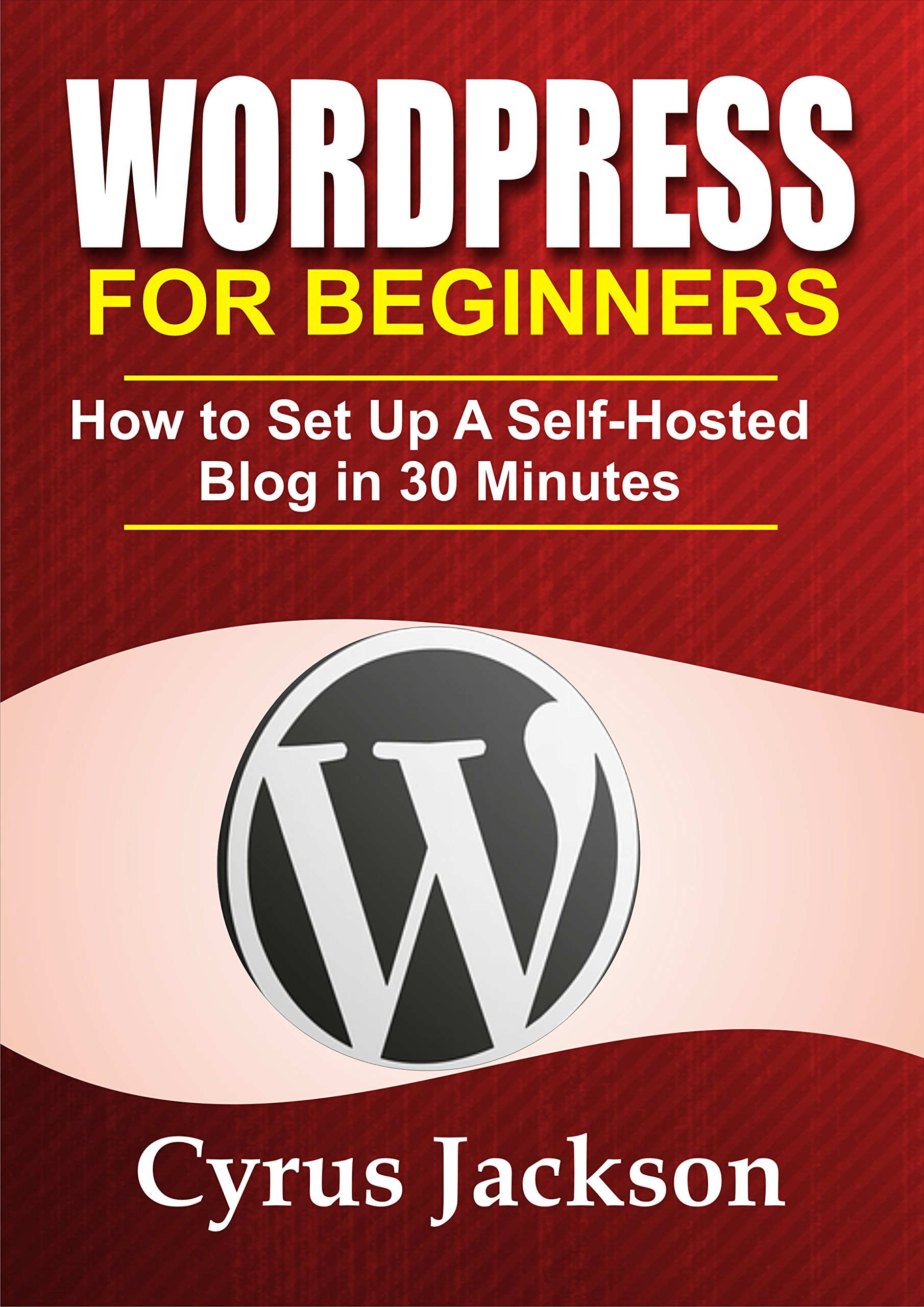 WordPress For Beginners 2020: How To Set Up A Self-Hosted WordPress Blog In 30 Minutes (Updated For 2020)