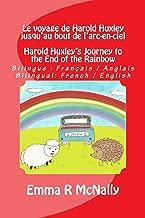 Le voyage de Harold Huxley jusqu'au bout de l'arc-en-ciel / Harold Huxley's Journey to the End of the Rainbow: Version bilingue : français / anglais. Bilingual ... (Les adventures de Harold Huxley Book 1)