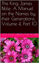 The King James Bible: A Manuel on the Names by their Generations: Volume 4, Part 10