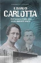 Scaricare Libri Il diario di Carlotta: Tratto dalla storia vera di una migrante veneta PDF