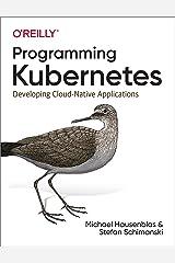Programming Kubernetes: Developing Cloud-Native Applications Kindle Edition