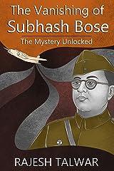 THE VANISHING OF SUBHASH BOSE: THE MYSTERY UNLOCKED Kindle Edition