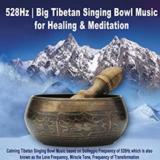 528Hz Big Tibetan Singing Bowl Music for Healing & Meditation (Calming Tibetan Singing Bowl Music Based on Solfeggio Frequency of 528Hz Which Is Also Known as the Love Frequency, Miracle Tone, Frequency of Transformation