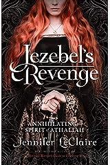Jezebel's Revenge: Annihilating the Spirit of Athaliah Kindle Edition