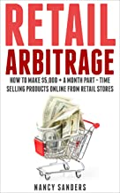 Retail Arbitrage Explained: How to Make $3700 + Each Month Part – Time Selling Products Online from Retail Stores (online arbitrage, arbitrage, selling ... products online, making money online)