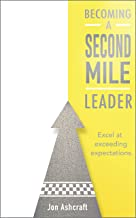 Becoming A Second Mile Leader: Excel at exceeding expectations.