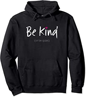 Be Kind or Be Quiet Positive Saying Inspirational Hoodie