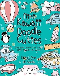 Mini Kawaii Doodle Cuties: Sketching Super-Cute Stuff from Around the World (Volume 4)