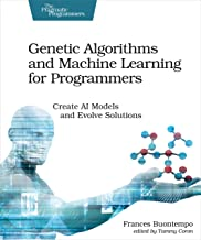 Genetic Algorithms and Machine Learning for Programmers: Create AI Models and Evolve Solutions (Pragmatic Programmers) (En...