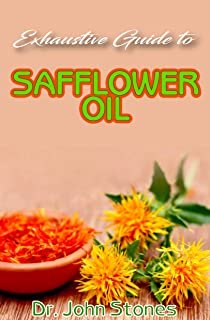 Exhaustive Guide To Safflower Oil: A ton of details on all you need to know about safflower oil, its many health benefits and therapeutic value!