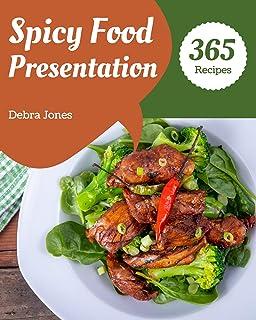 365 Spicy Food Presentation Recipes: I Love Spicy Food Presentation Cookbook!