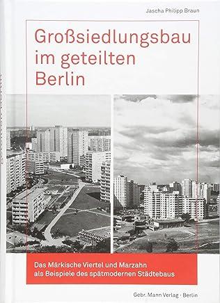 Großsiedlungsbau im geteilten Berlin: Das Märkische Viertel und Marzahn als Beispiele des spätmodernen Städtebaus
