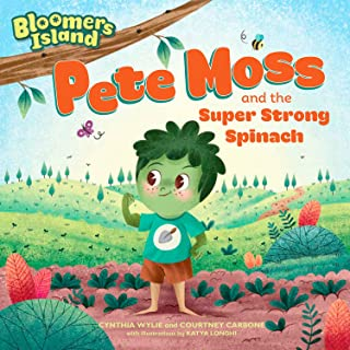 Pete Moss and the Super Strong Spinach: Bloomers Island Garden of Stories #1