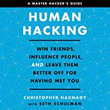 Human Hacking: Win Friends, Influence People, and Leave Them Better Off for Having Met You