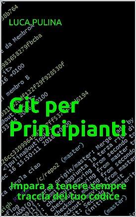 Git per Principianti: Impara a tenere sempre traccia del tuo codice