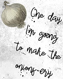One Day I'm Going To Make The Onions Cry Wall Decor Art Print on a speckled light gray background - 8x10 unframed culinary...