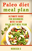 Paleo diet meal plan: Ultimate guide for beginners with 14-day paleo diet meal plan. (weight loss, low carb recipes, Paleo cookbook, paleo diet, paleo diet recipes) (English Edition)