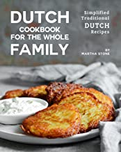 Dutch Cookbook for the Whole Family: Simplified Traditional Dutch Recipes