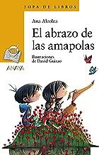El abrazo de las amapolas (LITERATURA INFANTIL (6-11 años) - Sopa de Libros)