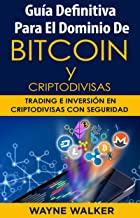 Guía Definitiva Para El Dominio De Bitcoin y Criptodivisas: Trading e Inversión En Criptodivisas Con Seguridad (Spanish Edition)