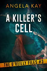 A Killer's Cell: A Serial Killer Thriller (The O'Reilly Files Book 3) Kindle Edition