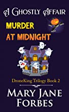 A Ghostly Affair: Murder at Midnight (DroneKing Cozy Mystery Trilogy Book 2)