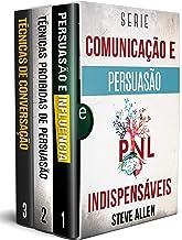 Série Comunicação e Persuasão indispensáveis (Box set digital): Série de 3 livros: Persuasão e influência, Técnicas proibi...