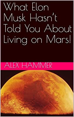 What Elon Musk Hasn't Told You About Living on Mars!