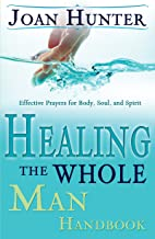 Healing the Whole Man Handbook: Effective Prayers for Body, Soul, and Spirit
