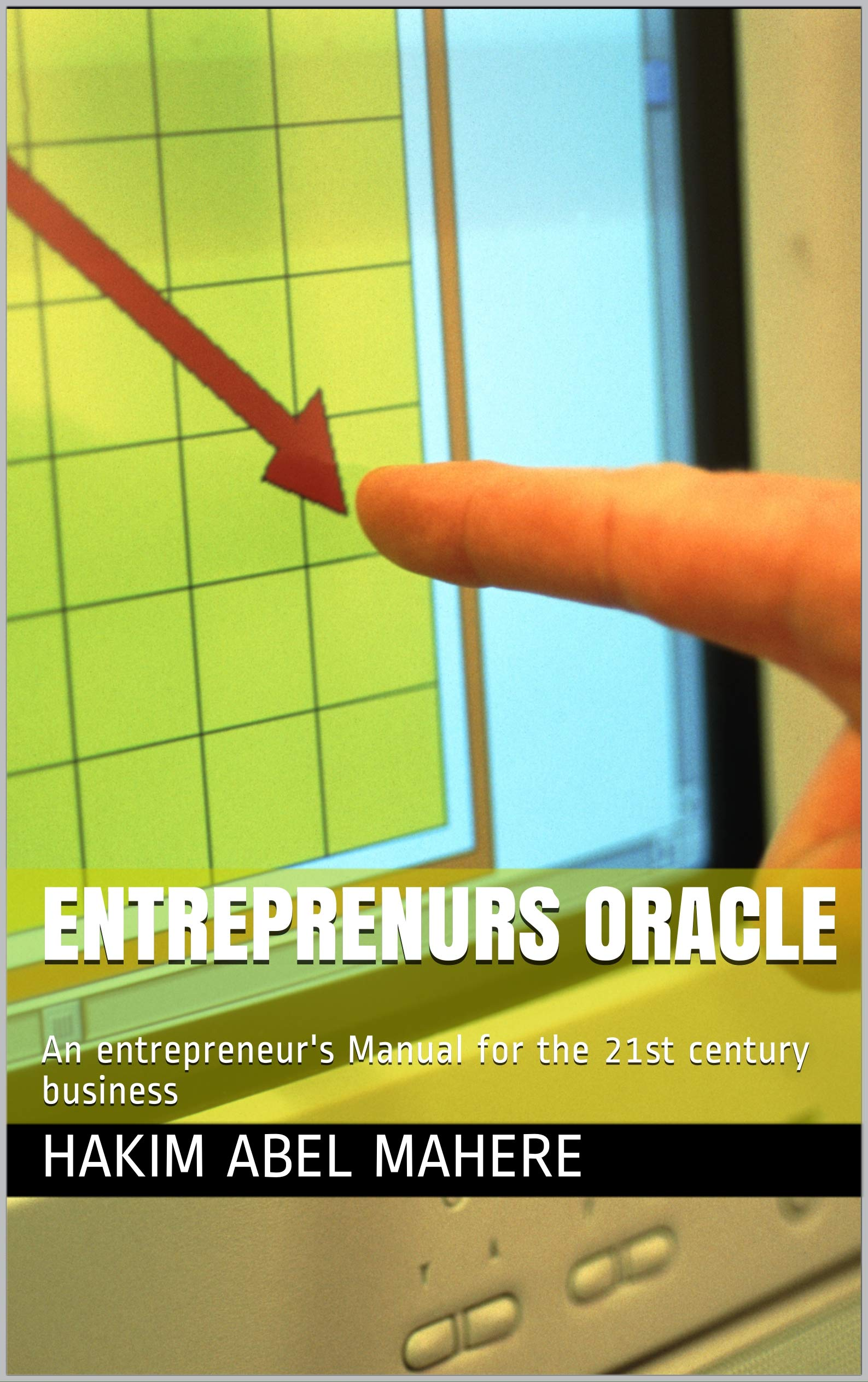 Entreprenurs Oracle: An entrepreneur's Manual for the 21st century business
