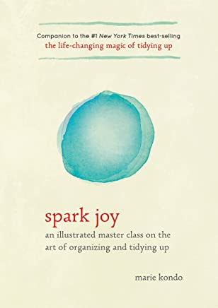 Spark Joy: An Illustrated Master Class on the Art of Organizing and Tidying Up (The Life Changing Magic of Tidying Up)