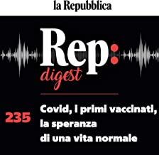 Covid, i primi vaccinati, la speranza di una vita normale: Rep digest 235
